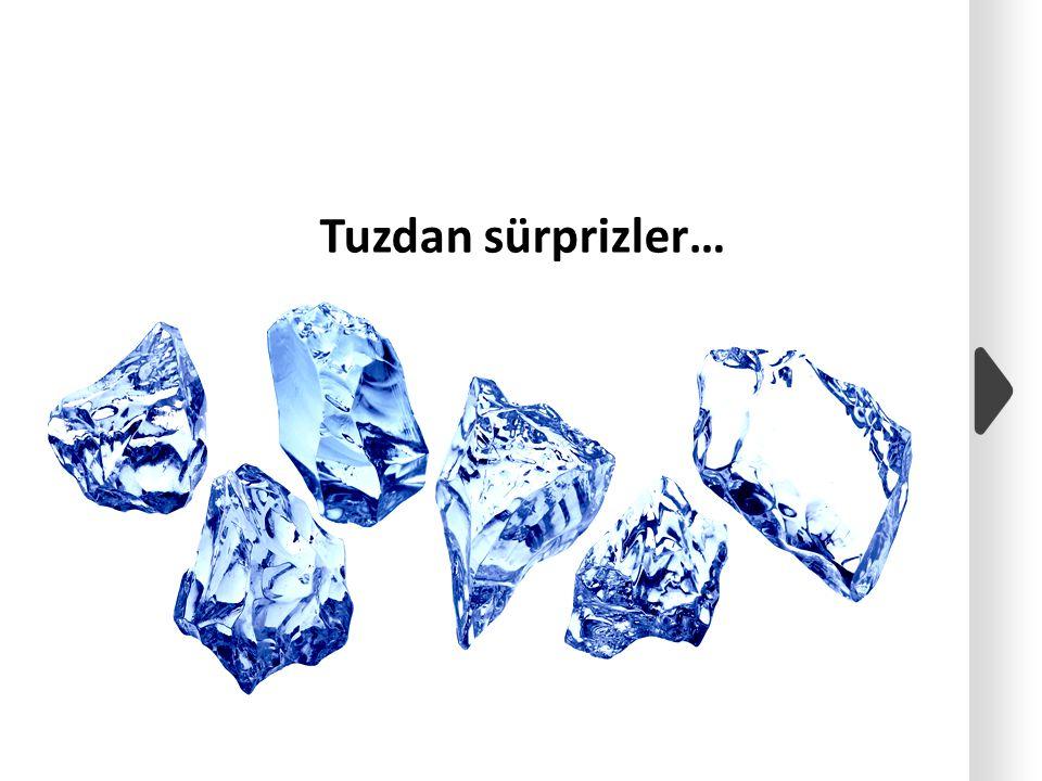 Tuzdan sürprizler…