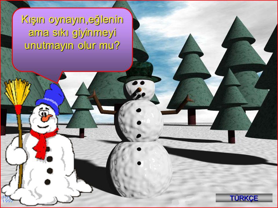 4 Kışın oynayın,eğlenin ama sıkı giyinmeyi unutmayın olur mu? TÜRKÇE