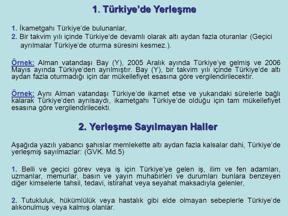 1. Türkiye'de Yerleşme 1. İkametgahı Türkiye'de bulunanlar, 2. Bir takvim yılı içinde Türkiye'de devamlı olarak altı aydan fazla oturanlar (Geçici ayr