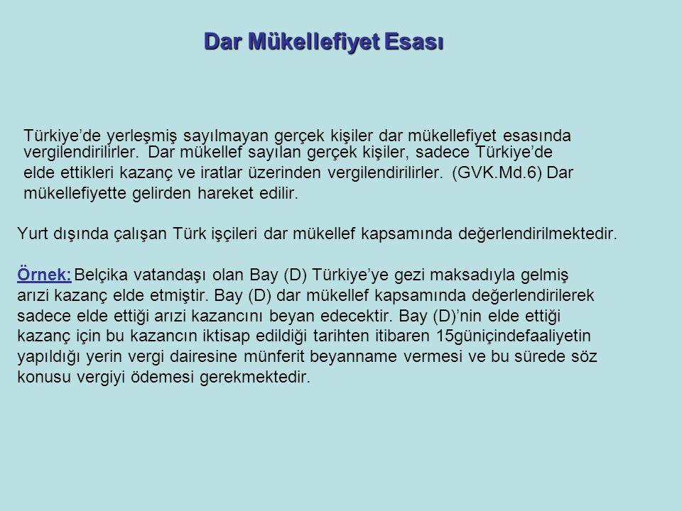 Dar Mükellefiyet Esası Türkiye'de yerleşmiş sayılmayan gerçek kişiler dar mükellefiyet esasında vergilendirilirler. Dar mükellef sayılan gerçek kişile