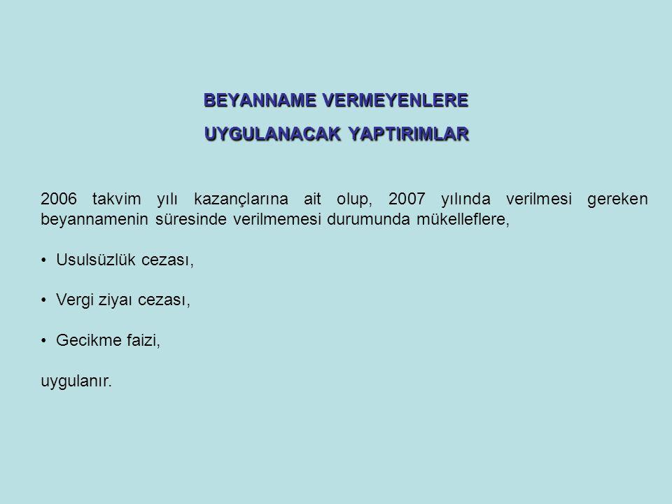 BEYANNAME VERMEYENLERE UYGULANACAK YAPTIRIMLAR 2006 takvim yılı kazançlarına ait olup, 2007 yılında verilmesi gereken beyannamenin süresinde verilmeme