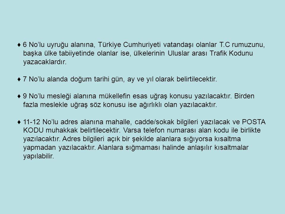 ♦ 6 No'lu uyruğu alanına, Türkiye Cumhuriyeti vatandaşı olanlar T.C rumuzunu, başka ülke tabiiyetinde olanlar ise, ülkelerinin Uluslar arası Trafik Kodunu yazacaklardır.