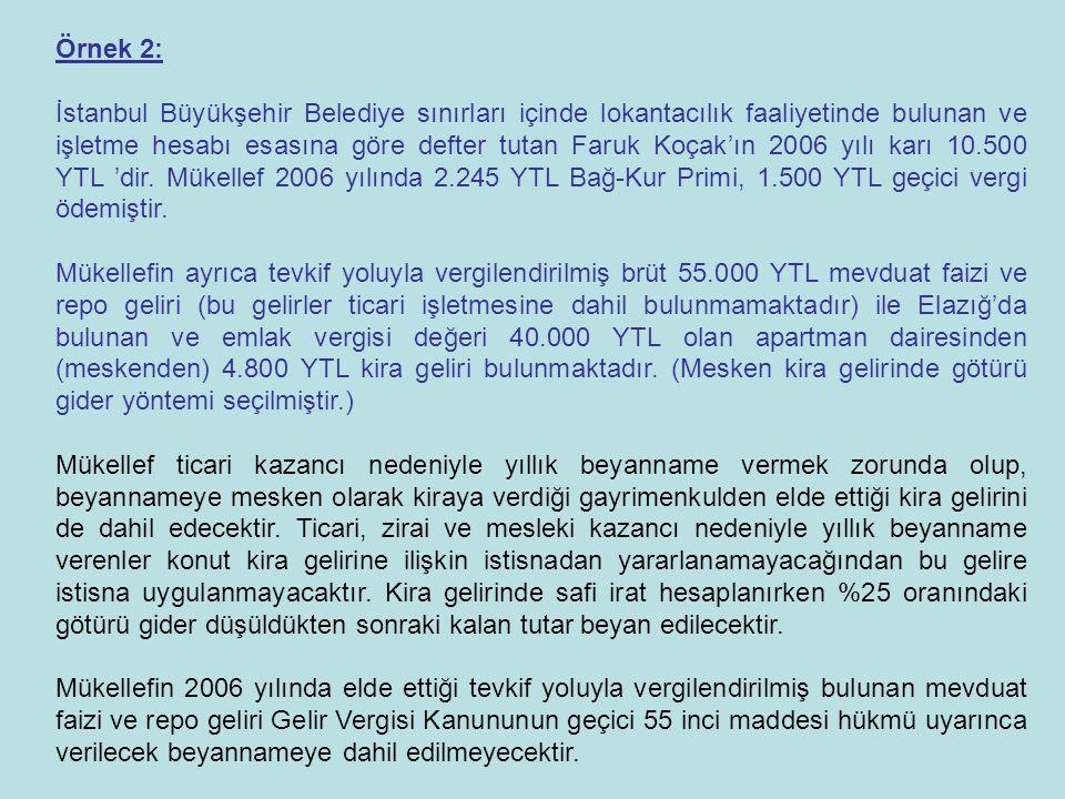 Örnek 2: İstanbul Büyükşehir Belediye sınırları içinde lokantacılık faaliyetinde bulunan ve işletme hesabı esasına göre defter tutan Faruk Koçak'ın 2006 yılı karı 10.500 YTL 'dir.