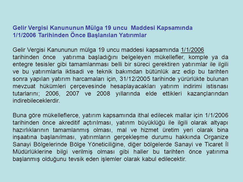 Gelir Vergisi Kanununun Mülga 19 uncu Maddesi Kapsamında 1/1/2006 Tarihinden Önce Başlanılan Yatırımlar Gelir Vergisi Kanununun mülga 19 uncu maddesi