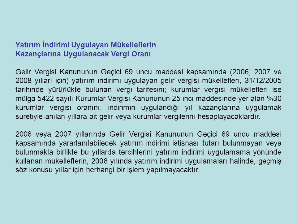 Yatırım İndirimi Uygulayan Mükelleflerin Kazançlarına Uygulanacak Vergi Oranı Gelir Vergisi Kanununun Geçici 69 uncu maddesi kapsamında (2006, 2007 ve