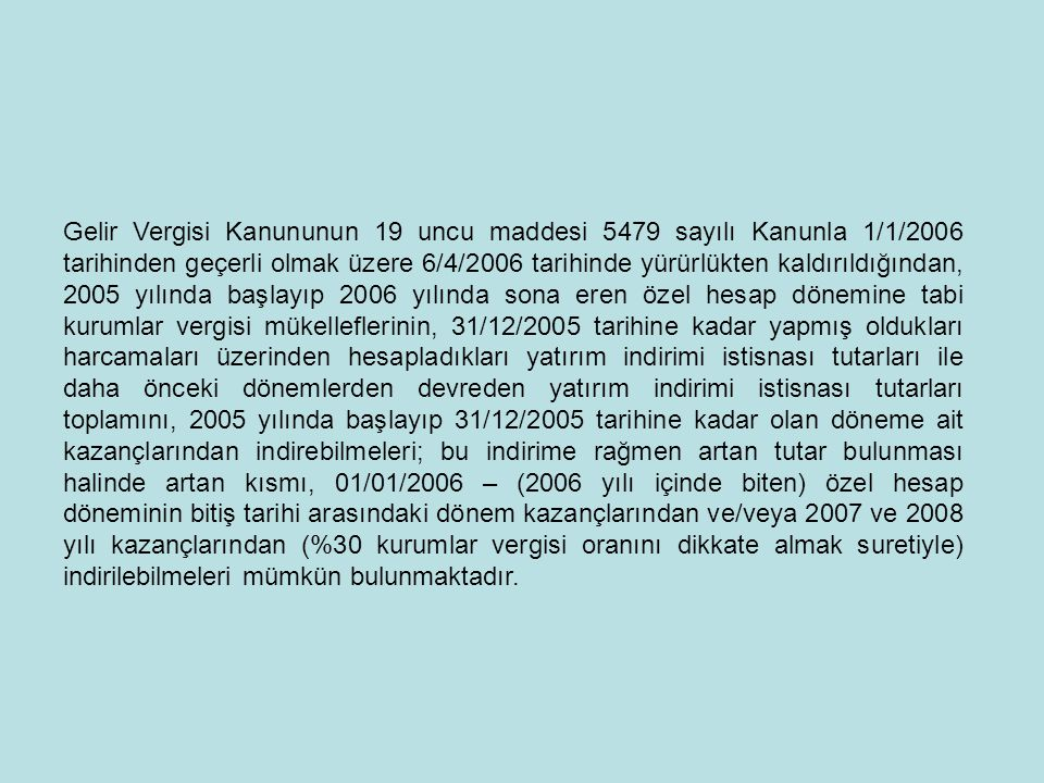 Gelir Vergisi Kanununun 19 uncu maddesi 5479 sayılı Kanunla 1/1/2006 tarihinden geçerli olmak üzere 6/4/2006 tarihinde yürürlükten kaldırıldığından, 2