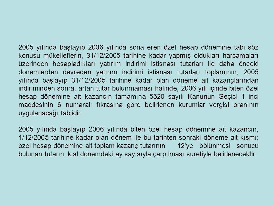 2005 yılında başlayıp 2006 yılında sona eren özel hesap dönemine tabi söz konusu mükelleflerin, 31/12/2005 tarihine kadar yapmış oldukları harcamaları