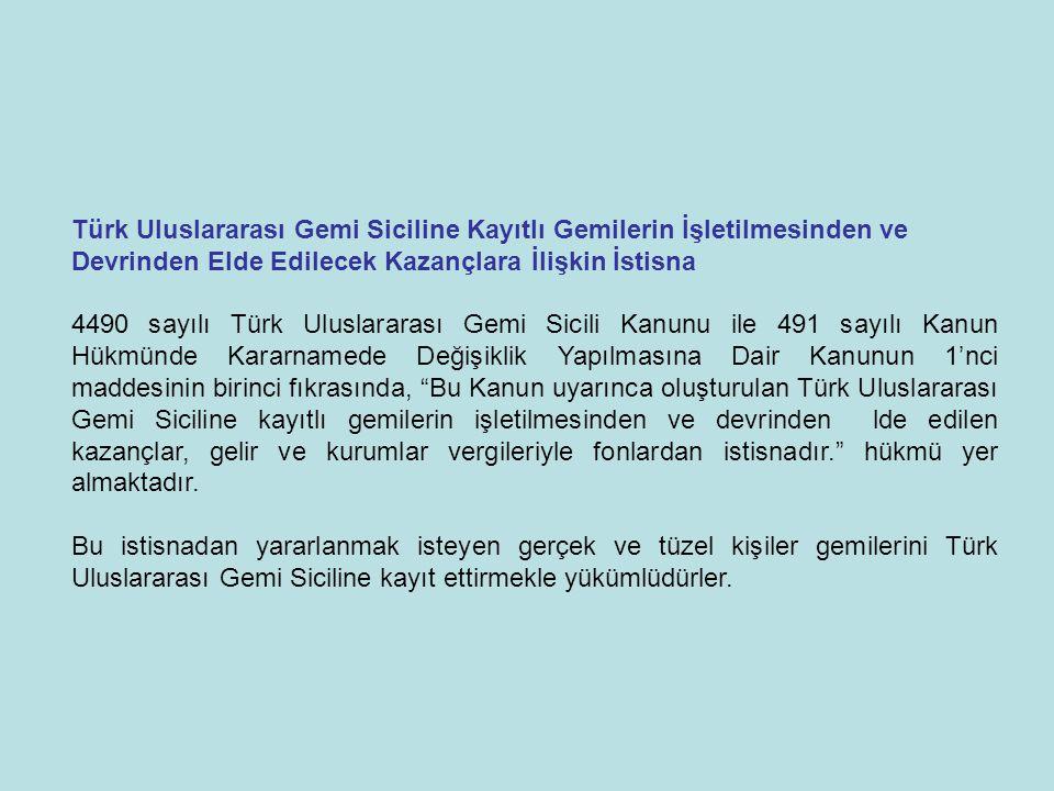 Türk Uluslararası Gemi Siciline Kayıtlı Gemilerin İşletilmesinden ve Devrinden Elde Edilecek Kazançlara İlişkin İstisna 4490 sayılı Türk Uluslararası