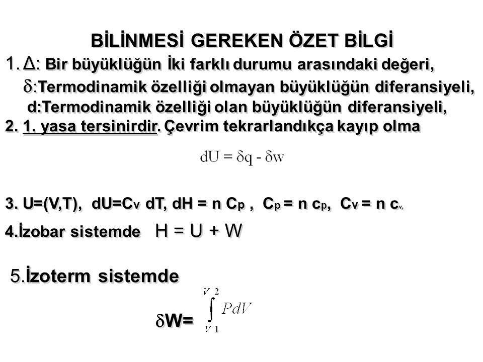 BİLİNMESİ GEREKEN ÖZET BİLGİ 1.Δ: Bir büyüklüğün İki farklı durumu arasındaki değeri,  Termodinamik özelliği olmayan büyüklüğün diferansiyeli, d:Ter