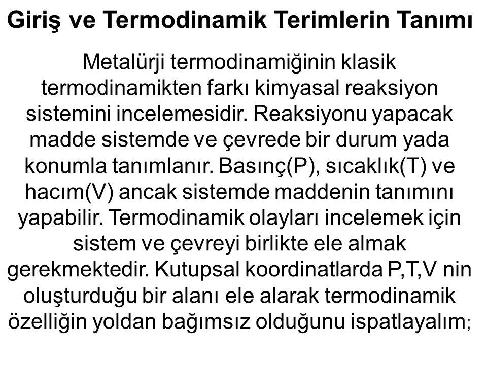 Giriş ve Termodinamik Terimlerin Tanımı Metalürji termodinamiğinin klasik termodinamikten farkı kimyasal reaksiyon sistemini incelemesidir. Reaksiyonu