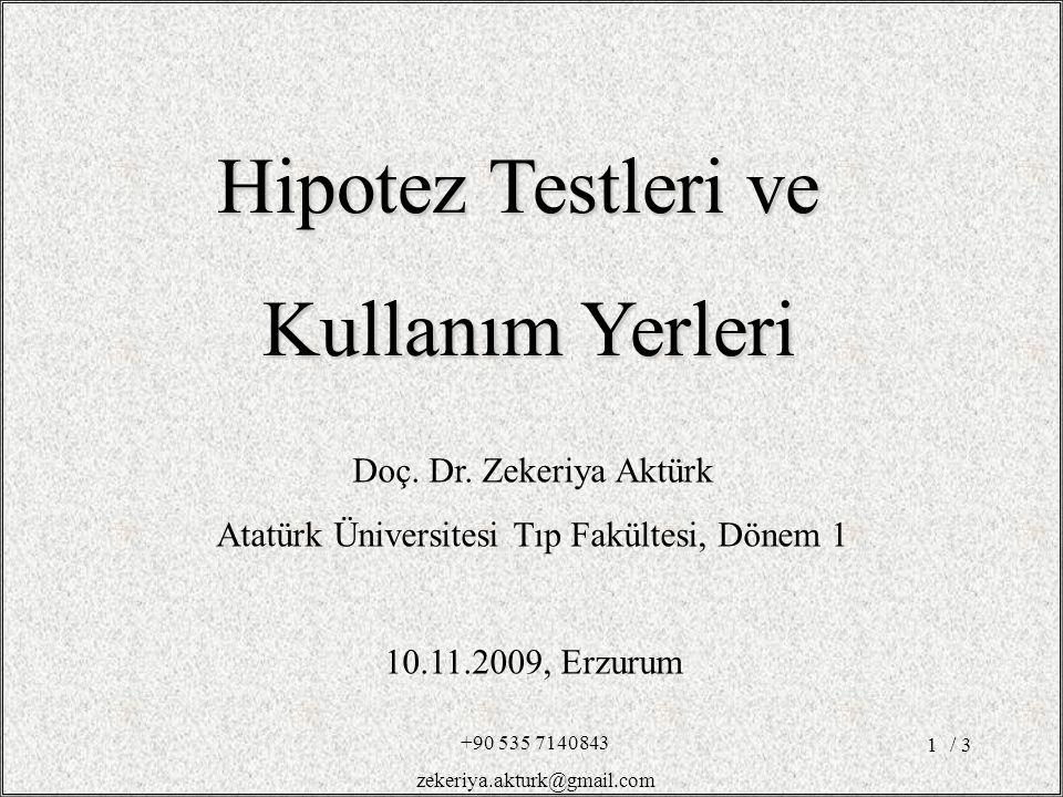 / 31 Doç. Dr. Zekeriya Aktürk Atatürk Üniversitesi Tıp Fakültesi, Dönem 1 10.11.2009, Erzurum Hipotez Testleri ve Kullanım Yerleri +90 535 7140843 zek