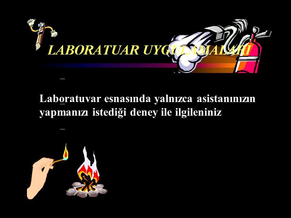 Laboratuvar esnasında yalnızca asistanınızın yapmanızı istediği deney ile ilgileniniz