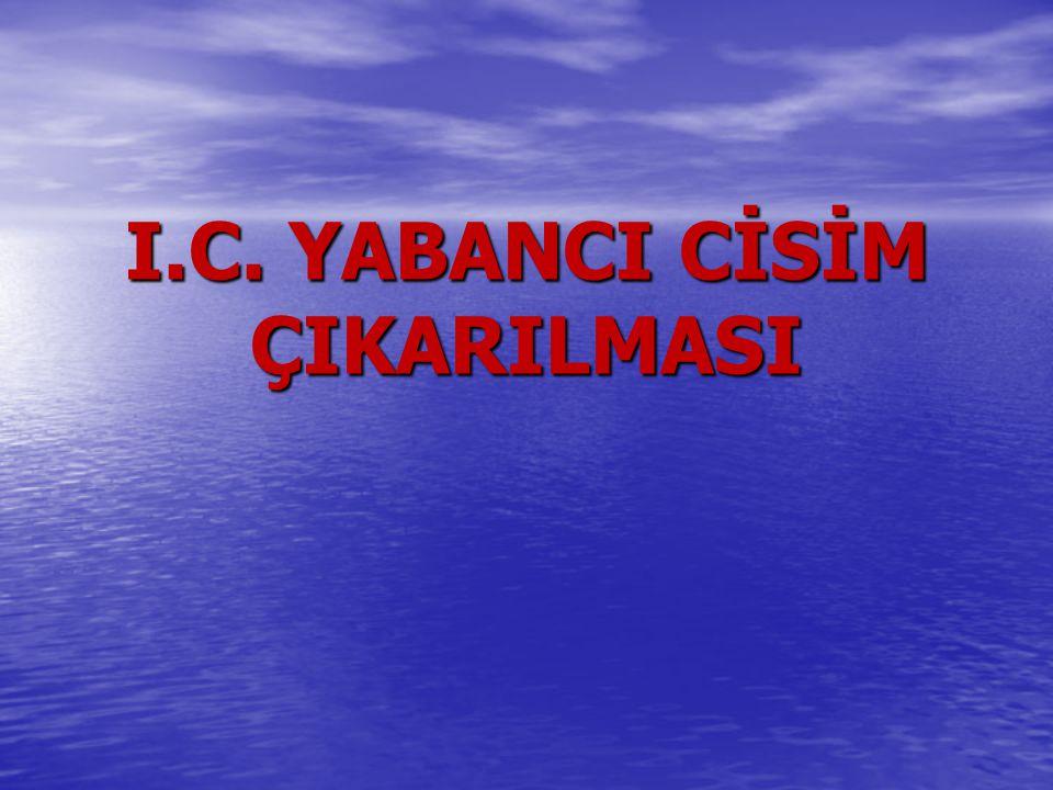 I.C. YABANCI CİSİM ÇIKARILMASI