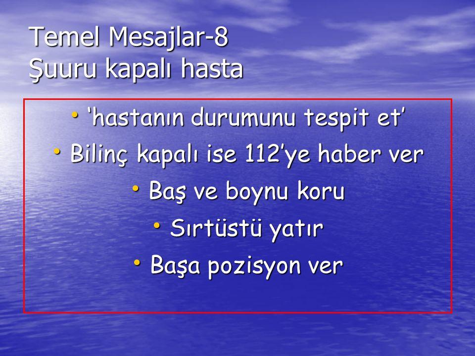 Temel Mesajlar-8 Şuuru kapalı hasta 'hastanın durumunu tespit et' 'hastanın durumunu tespit et' Bilinç kapalı ise 112'ye haber ver Bilinç kapalı ise 1