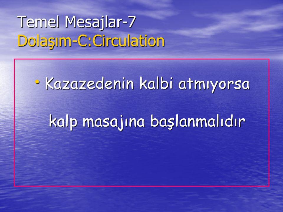 Temel Mesajlar-7 Dolaşım-C:Circulation Kazazedenin kalbi atmıyorsa kalp masajına başlanmalıdır Kazazedenin kalbi atmıyorsa kalp masajına başlanmalıdır
