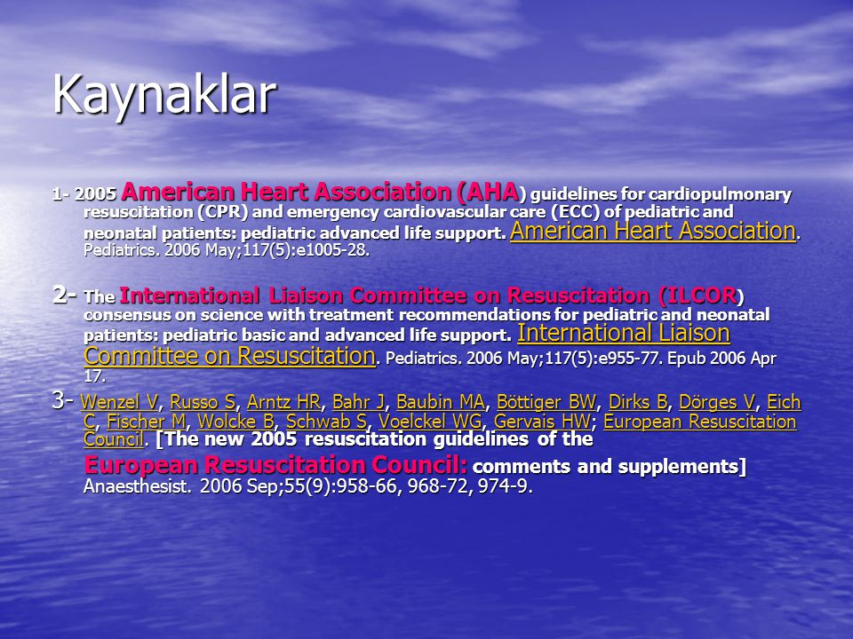 Kaynaklar 1- 2005 American Heart Association (AHA ) guidelines for cardiopulmonary resuscitation (CPR) and emergency cardiovascular care (ECC) of pediatric and neonatal patients: pediatric advanced life support.