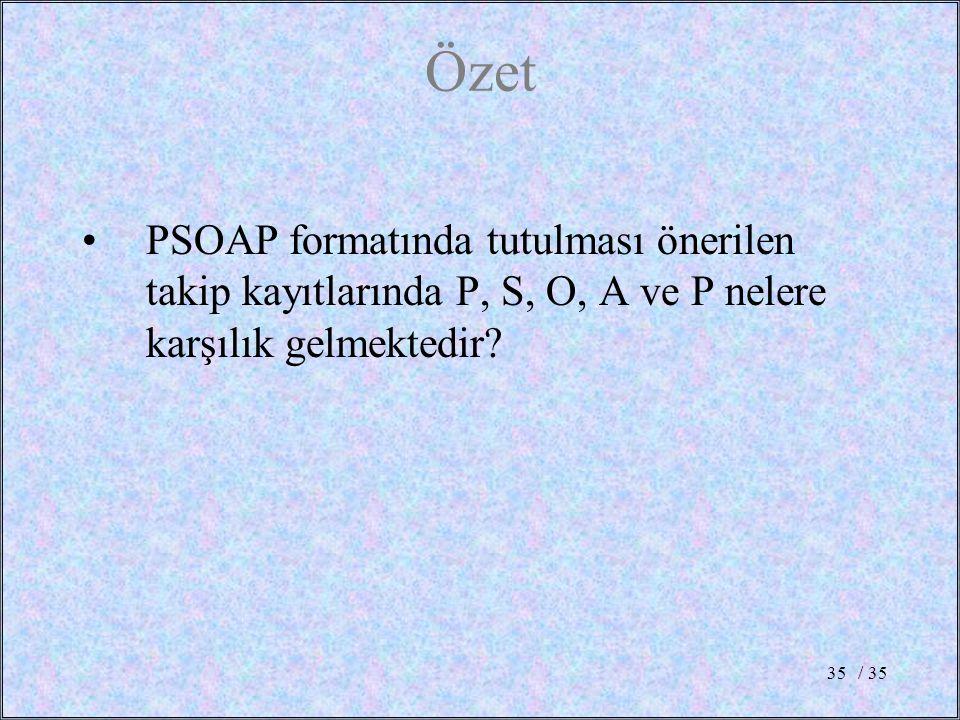 / 3535 Özet PSOAP formatında tutulması önerilen takip kayıtlarında P, S, O, A ve P nelere karşılık gelmektedir?