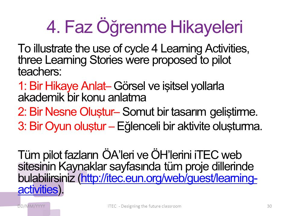 4. Faz Öğrenme Hikayeleri To illustrate the use of cycle 4 Learning Activities, three Learning Stories were proposed to pilot teachers: 1: Bir Hikaye