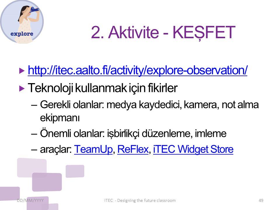 2. Aktivite - KEŞFET  http://itec.aalto.fi/activity/explore-observation/ http://itec.aalto.fi/activity/explore-observation/  Teknoloji kullanmak içi