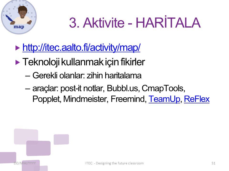 3. Aktivite - HARİTALA  http://itec.aalto.fi/activity/map/ http://itec.aalto.fi/activity/map/  Teknoloji kullanmak için fikirler – Gerekli olanlar: