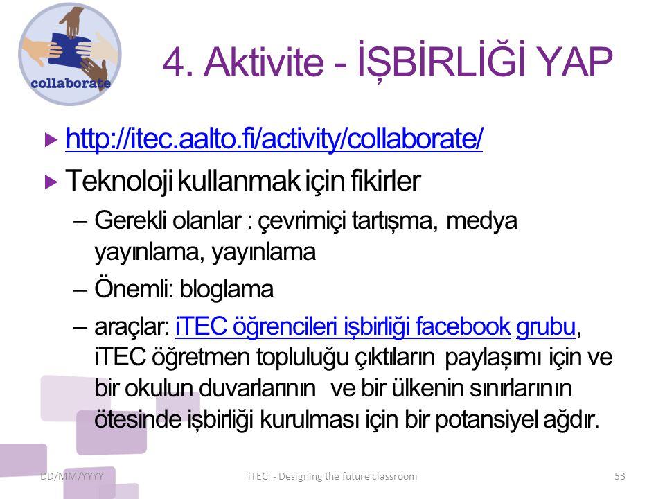 4. Aktivite - İŞBİRLİĞİ YAP  http://itec.aalto.fi/activity/collaborate/ http://itec.aalto.fi/activity/collaborate/  Teknoloji kullanmak için fikirle