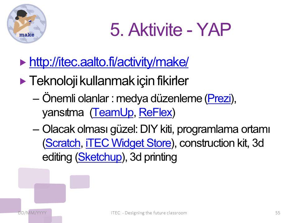 5. Aktivite - YAP  http://itec.aalto.fi/activity/make/ http://itec.aalto.fi/activity/make/  Teknoloji kullanmak için fikirler – Önemli olanlar : med