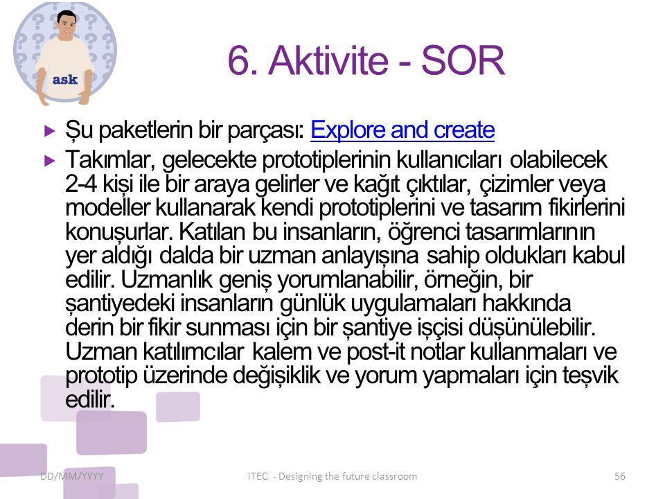 6. Aktivite - SOR  Şu paketlerin bir parçası: Explore and createExplore and create  Takımlar, gelecekte prototiplerinin kullanıcıları olabilecek 2-4