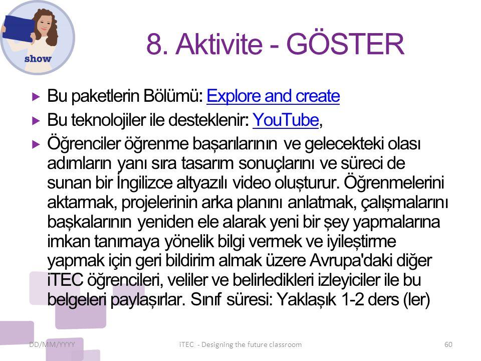 8. Aktivite - GÖSTER  Bu paketlerin Bölümü: Explore and createExplore and create  Bu teknolojiler ile desteklenir: YouTube,YouTube  Öğrenciler öğre