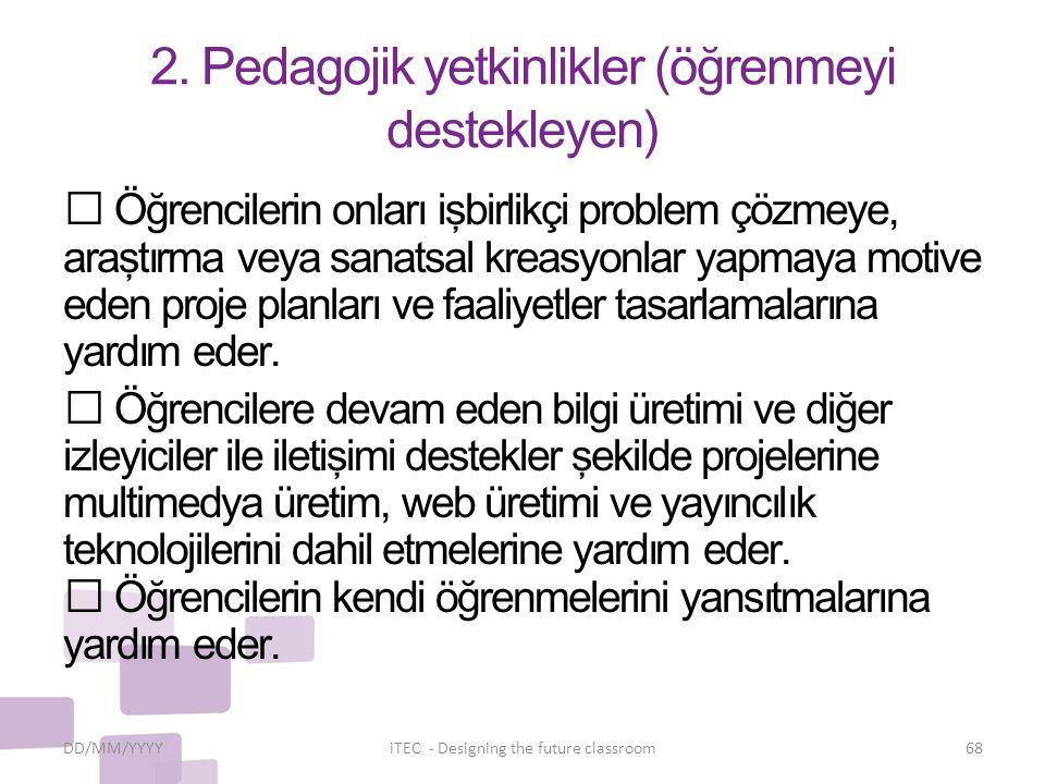 2. Pedagojik yetkinlikler (öğrenmeyi destekleyen)  Öğrencilerin onları işbirlikçi problem çözmeye, araştırma veya sanatsal kreasyonlar yapmaya motive