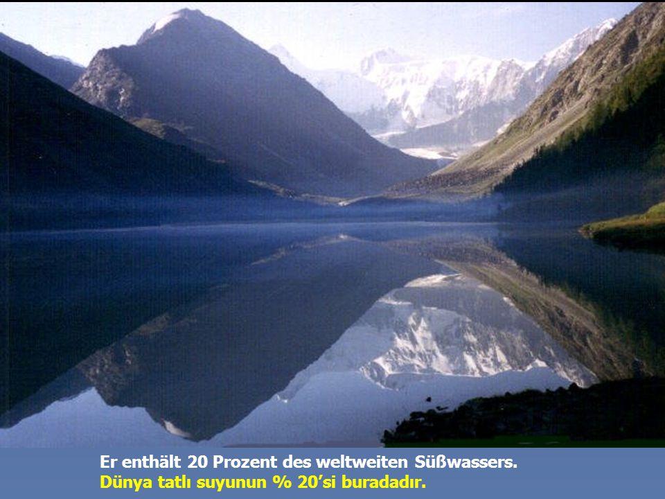 Alle Flüsse der Welt zusammen würden ein ganzes Jahr zum Füllen des Sees benötigen Dünyanın tüm nehirleri buraya aksa dolması 1 yıl sürerdi.