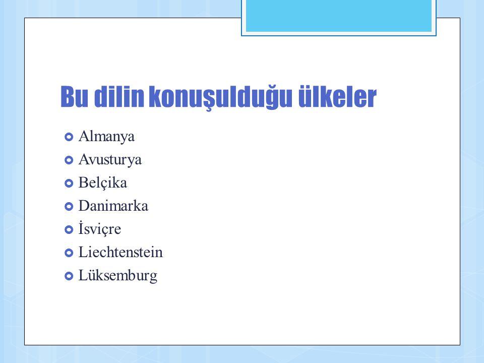 Bu dilin konuşulduğu ülkeler  Almanya  Avusturya  Belçika  Danimarka  İsviçre  Liechtenstein  Lüksemburg