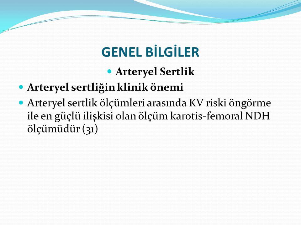 GENEL BİLGİLER Arteryel Sertlik Arteryel sertliğin klinik önemi Arteryel sertlik ölçümleri arasında KV riski öngörme ile en güçlü ilişkisi olan ölçüm