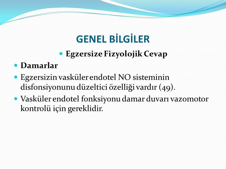 GENEL BİLGİLER Egzersize Fizyolojik Cevap Damarlar Egzersizin vasküler endotel NO sisteminin disfonsiyonunu düzeltici özelliği vardır (49). Vasküler e