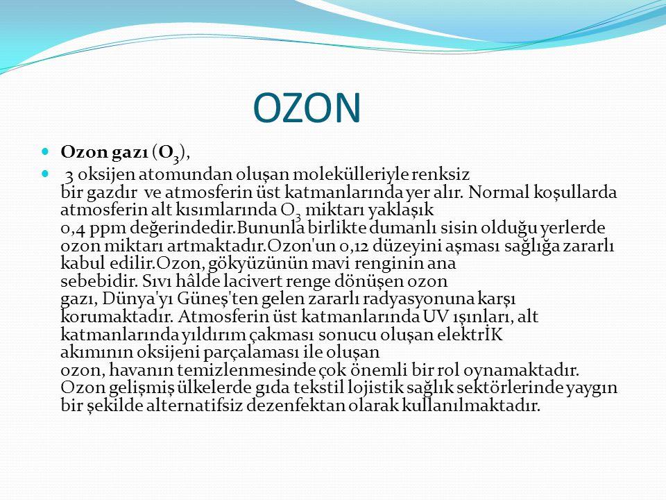 OZON Ozon gazı (O 3 ), 3 oksijen atomundan oluşan molekülleriyle renksiz bir gazdır ve atmosferin üst katmanlarında yer alır. Normal koşullarda atmosf