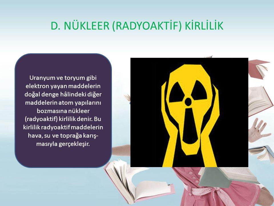 Nükleer kirlenmenin başlıca kaynakları; nükleer enerji santrallerinden gelen radyoaktif atıklar, nükleer denemeler ve nükleer silah üreten tesislerdir.