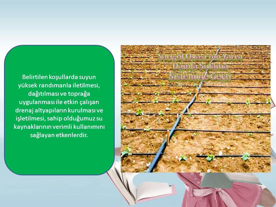 Belirtilen koşullarda suyun yüksek randımanla iletilmesi, dağıtılması ve toprağa uygulanması ile etkin çalışan drenaj altyapıların kurulması ve işlet