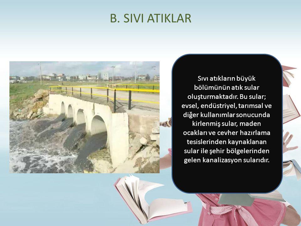 B. SIVI ATIKLAR Sıvı atıkların büyük bölümünün atık sular oluşturmaktadır. Bu sular; evsel, endüstriyel, tarımsal ve diğer kullanımlar sonucunda kirle