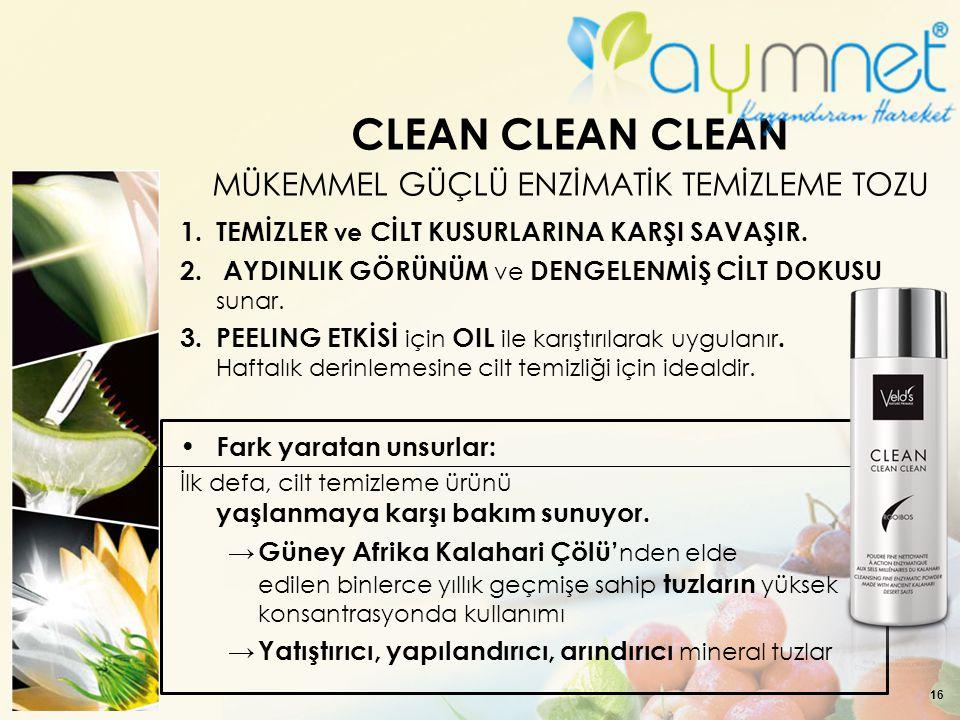 16 CLEAN CLEAN CLEAN MÜKEMMEL GÜÇLÜ ENZİMATİK TEMİZLEME TOZU 1. TEMİZLER ve CİLT KUSURLARINA KARŞI SAVAŞIR. 2. AYDINLIK GÖRÜNÜM ve DENGELENMİŞ CİLT DO