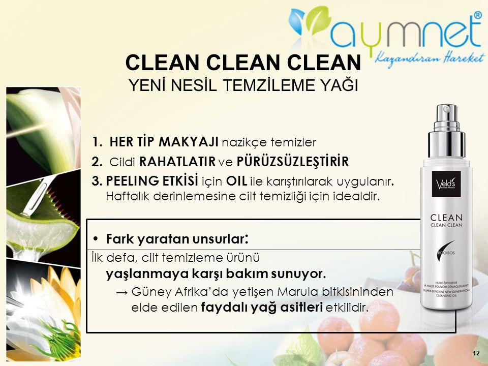 12 CLEAN CLEAN CLEAN YENİ NESİL TEMZİLEME YAĞI 1. HER TİP MAKYAJI nazikçe temizler 2. Cildi RAHATLATIR ve PÜRÜZSÜZLEŞTİRİR 3. PEELING ETKİSİ için OIL