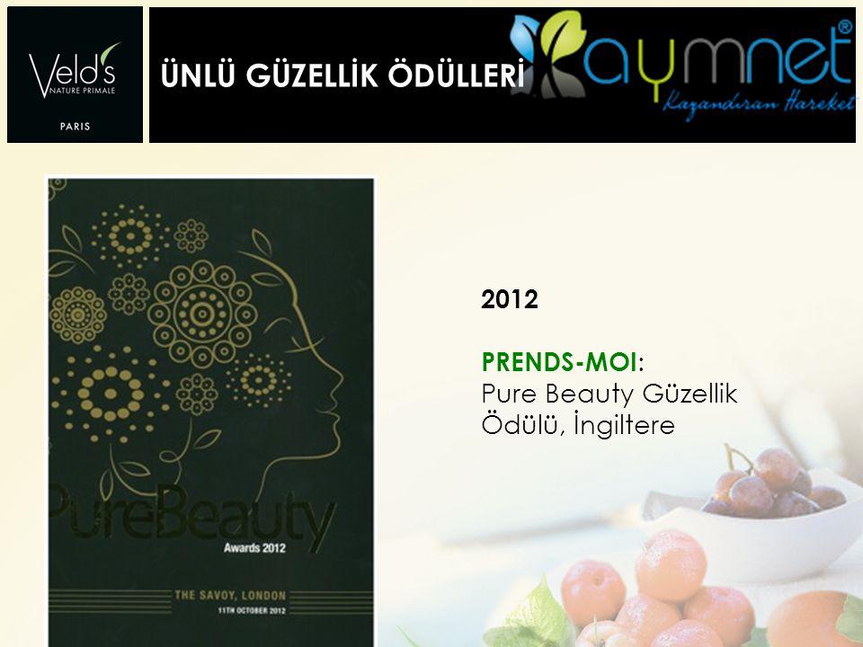 ÜNLÜ GÜZELLİK ÖDÜLLERİ 2012 PRENDS-MOI : Pure Beauty Güzellik Ödülü, İngiltere