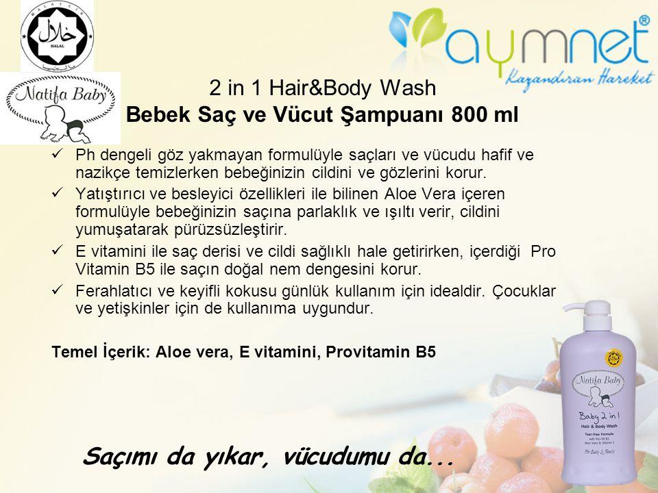 2 in 1 Hair&Body Wash Bebek Saç ve Vücut Şampuanı 800 ml Ph dengeli göz yakmayan formulüyle saçları ve vücudu hafif ve nazikçe temizlerken bebeğinizin