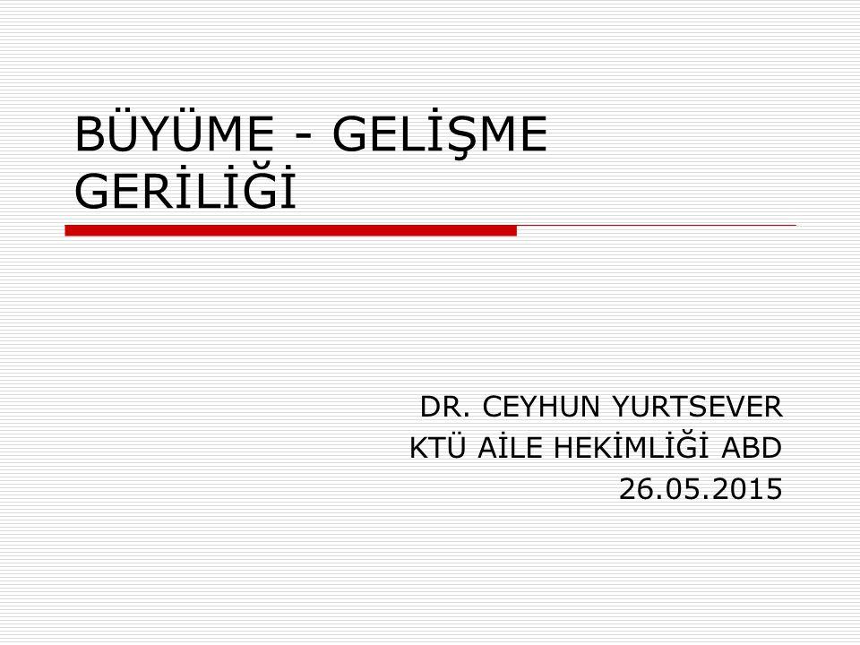 BÜYÜME - GELİŞME GERİLİĞİ DR. CEYHUN YURTSEVER KTÜ AİLE HEKİMLİĞİ ABD 26.05.2015