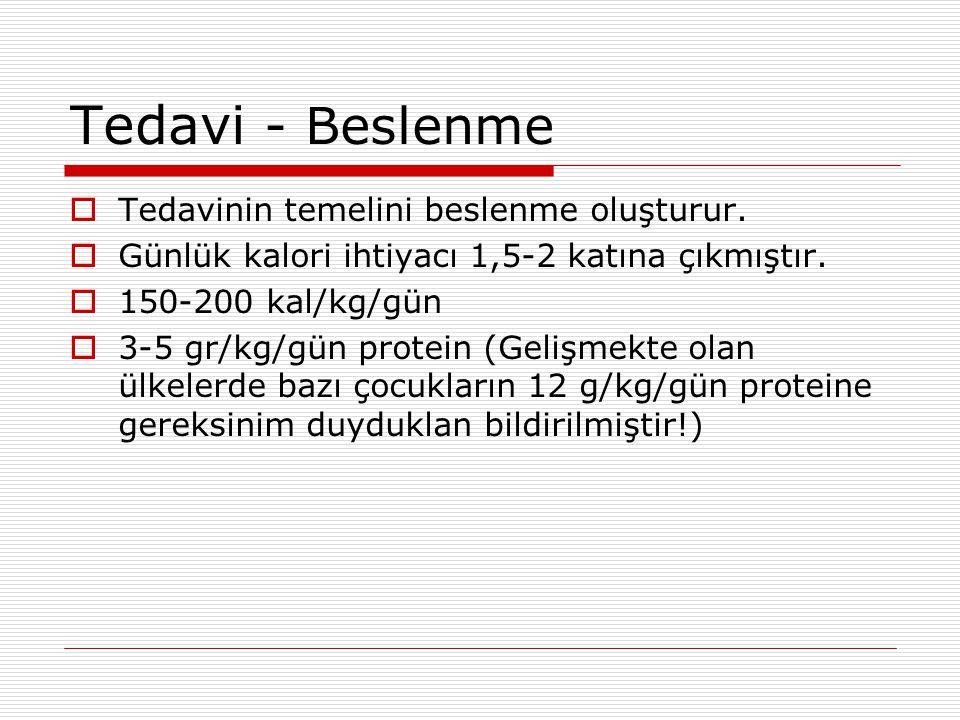Tedavi - Beslenme  Tedavinin temelini beslenme oluşturur.  Günlük kalori ihtiyacı 1,5-2 katına çıkmıştır.  150-200 kal/kg/gün  3-5 gr/kg/gün prote