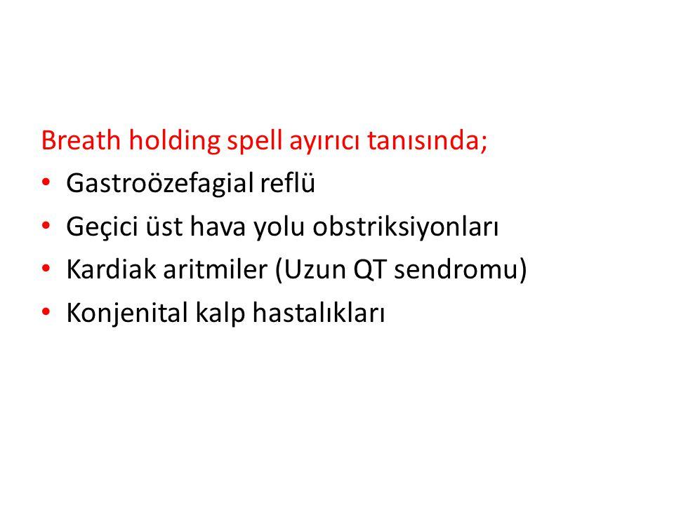 Breath holding spell ayırıcı tanısında; Gastroözefagial reflü Geçici üst hava yolu obstriksiyonları Kardiak aritmiler (Uzun QT sendromu) Konjenital ka