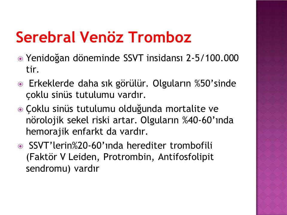 Serebral Venöz Tromboz  Yenidoğan döneminde SSVT insidansı 2-5/100.000 tir.