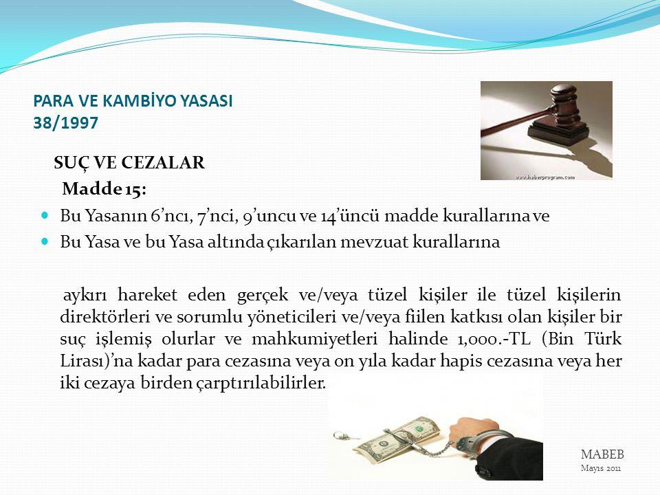 PARA VE KAMBİYO YASASI 38/1997 SUÇ VE CEZALAR Madde 15: Bu Yasanın 6'ncı, 7'nci, 9'uncu ve 14'üncü madde kurallarına ve Bu Yasa ve bu Yasa altında çık