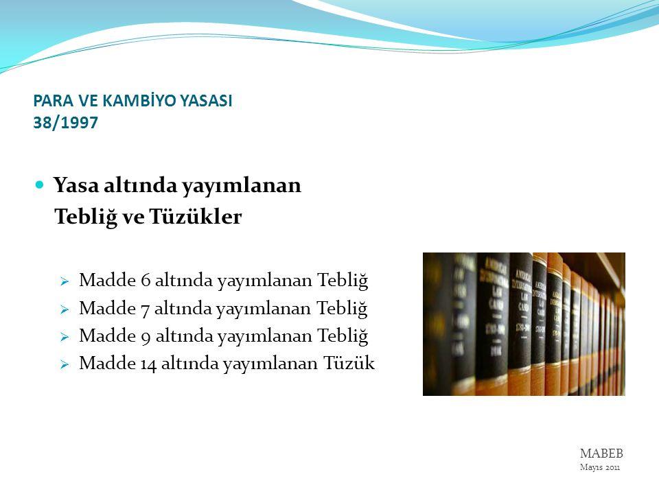 PARA VE KAMBİYO YASASI 38/1997 Yasa altında yayımlanan Tebliğ ve Tüzükler  Madde 6 altında yayımlanan Tebliğ  Madde 7 altında yayımlanan Tebliğ  Ma