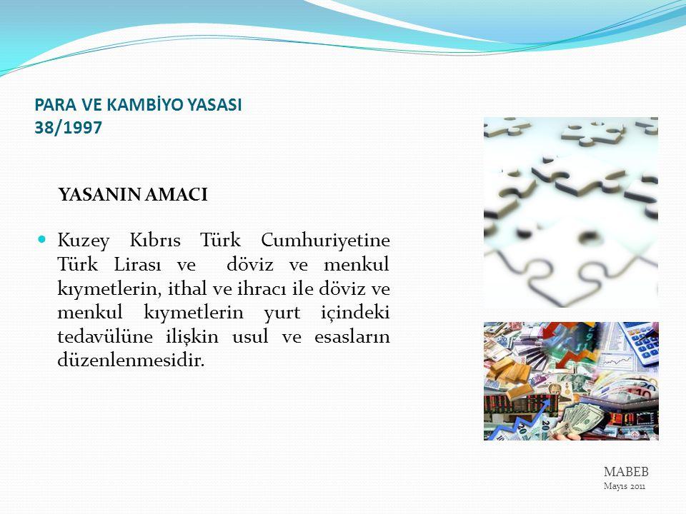 PARA VE KAMBİYO YASASI 38/1997 YASANIN AMACI Kuzey Kıbrıs Türk Cumhuriyetine Türk Lirası ve döviz ve menkul kıymetlerin, ithal ve ihracı ile döviz ve menkul kıymetlerin yurt içindeki tedavülüne ilişkin usul ve esasların düzenlenmesidir.
