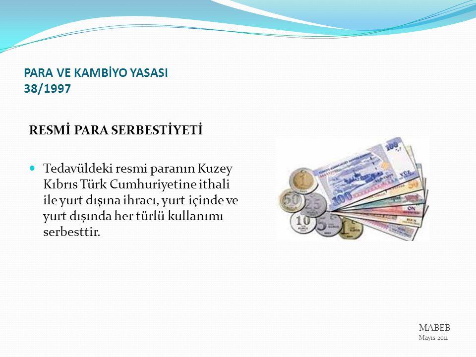 PARA VE KAMBİYO YASASI 38/1997 DÖVİZ SERBESTİYETİ Kuzey Kıbrıs Türk Cumhuriyetinde gerçek ve tüzel kişilerin döviz bulundurması, dövizle tasarruf yapması, dövizi bir mübadele aracı olarak kullanması ve ödeme emri ve akitlerdeki rakamları döviz ile ifade etmesi serbesttir.