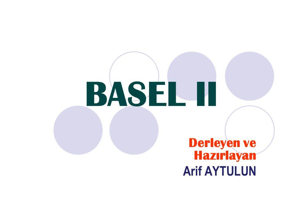 BASEL II Derleyen ve Hazırlayan Arif AYTULUN